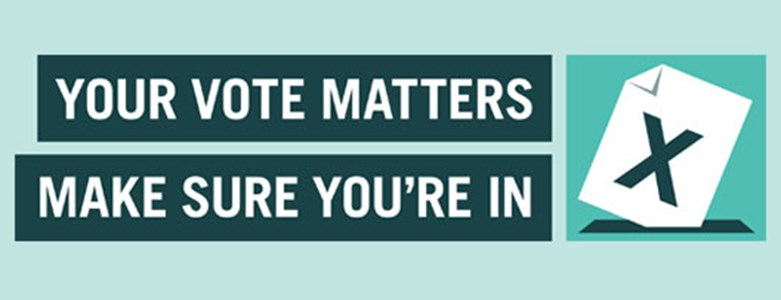 Your vote matters, make sure you're in
